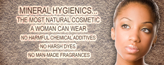 Mineral Hygienics...The Most Natural Cosmetic a Woman can wear